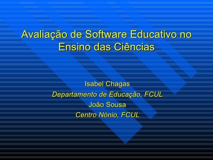 Avaliação de Software Educativo no Ensino das Ciências Isabel Chagas Departamento de Educação, FCUL João Sousa Centro Nóni...