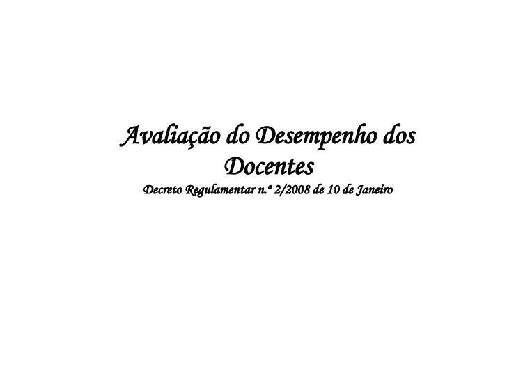 Avaliação do Desempenho dos Docentes Decreto Regulamentar n.º 2/2008 de 10 de Janeiro