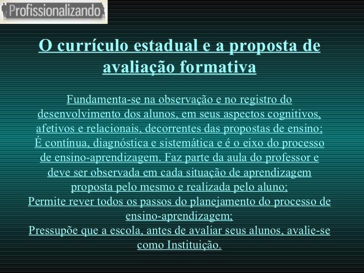 O currículo estadual e a proposta de avaliação formativa Fundamenta-se na observação e no registro do desenvolvimento dos ...