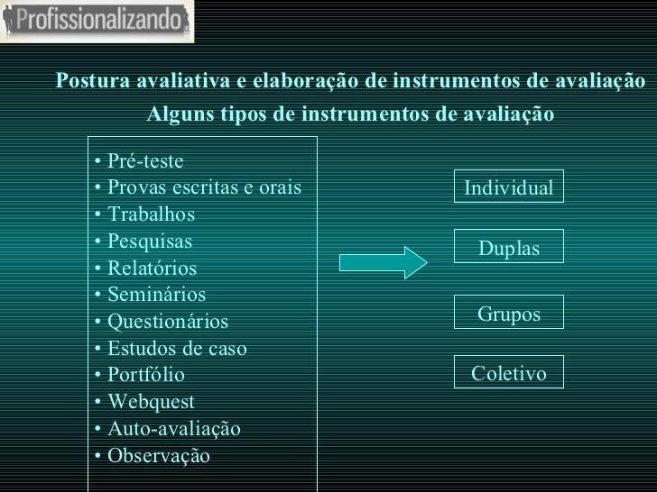 Postura avaliativa e elaboração de instrumentos de avaliação Alguns tipos de instrumentos de avaliação •  Pré-teste •  Pro...