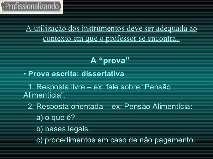 """A utilização dos instrumentos deve ser adequada ao contexto em que o professor se encontra.  A """"prova"""" •  Prova escrita: d..."""
