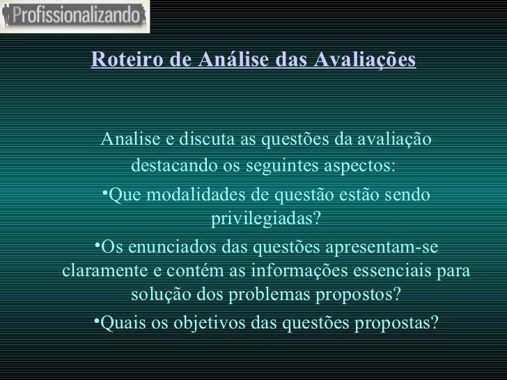 Roteiro de Análise das Avaliações <ul><li>Analise e discuta as questões da avaliação destacando os seguintes aspectos:   <...