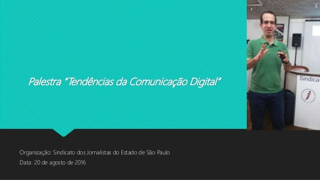 """Palestra """"Tendências da Comunicação Digital"""" Organização: Sindicato dos Jornalistas do Estado de São Paulo Data: 20 de ago..."""