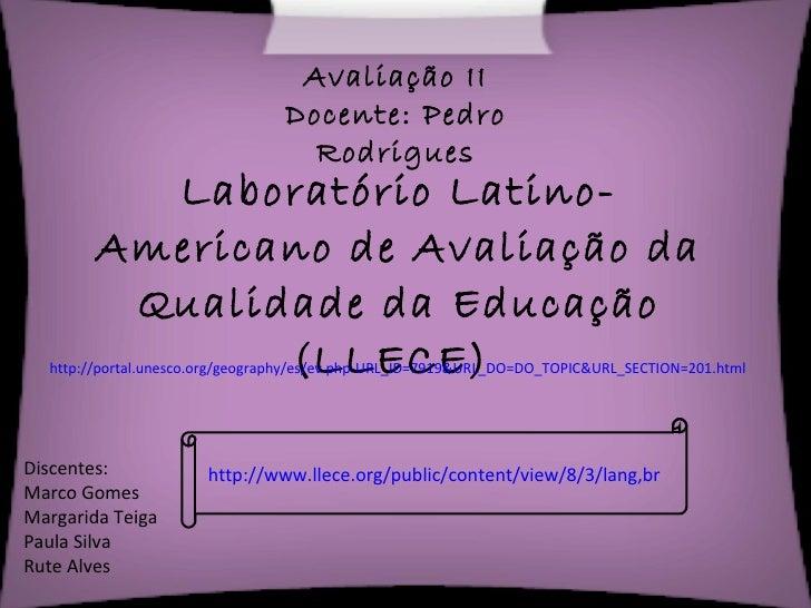 Laboratório Latino-Americano de Avaliação da Qualidade da Educação (LLECE)  http://portal.unesco.org/geography/es/ev.php-U...