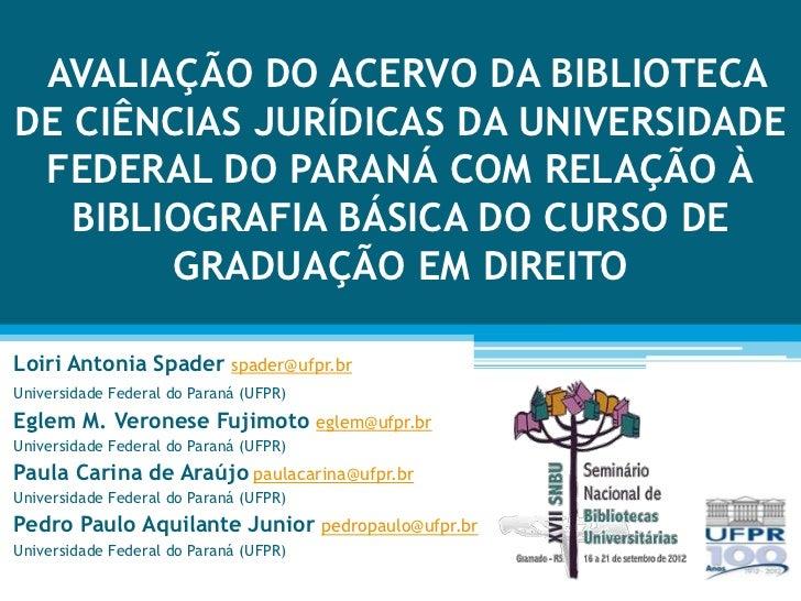 AVALIAÇÃO DO ACERVO DA BIBLIOTECADE CIÊNCIAS JURÍDICAS DA UNIVERSIDADE FEDERAL DO PARANÁ COM RELAÇÃO À   BIBLIOGRAFIA BÁSI...