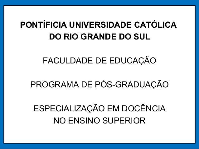 PONTÍFICIA UNIVERSIDADE CATÓLICA DO RIO GRANDE DO SUL FACULDADE DE EDUCAÇÃO PROGRAMA DE PÓS-GRADUAÇÃO ESPECIALIZAÇÃO EM DO...