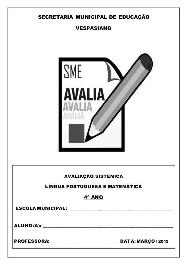 SECRETARIA MUNICIPAL DE EDUCAÇÃO VESPASIANO AVALIAÇÃO SISTÊMICA LÍNGUA PORTUGUESA E MATEMÁTICA 4º ANO ESCOLA MUNICIPAL:___...