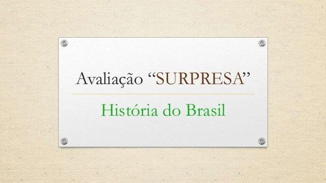 """Avaliação """"SURPRESA"""" História do Brasil"""