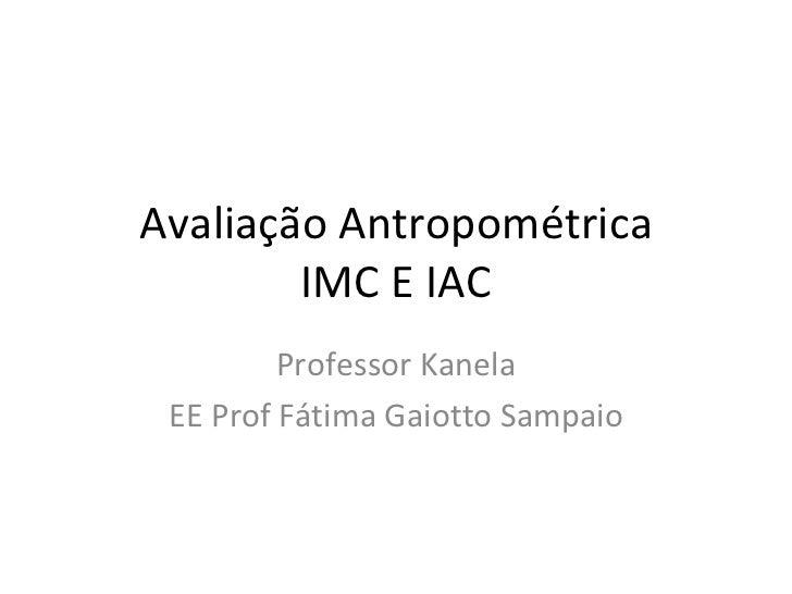 Avaliação Antropométrica IMC E IAC Professor Kanela EE Prof Fátima Gaiotto Sampaio