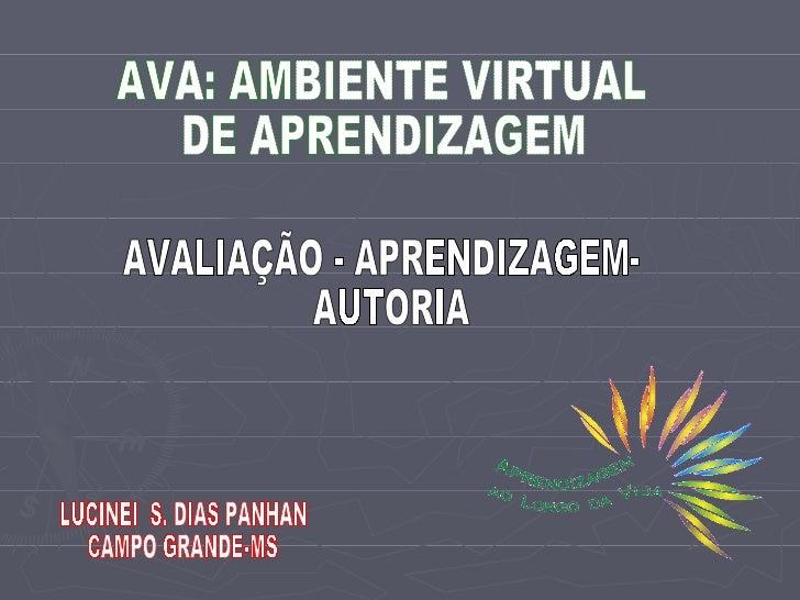 AVALIAÇÃO - APRENDIZAGEM- AUTORIA AVA: AMBIENTE VIRTUAL  DE APRENDIZAGEM LUCINEI  S. DIAS PANHAN CAMPO GRANDE-MS