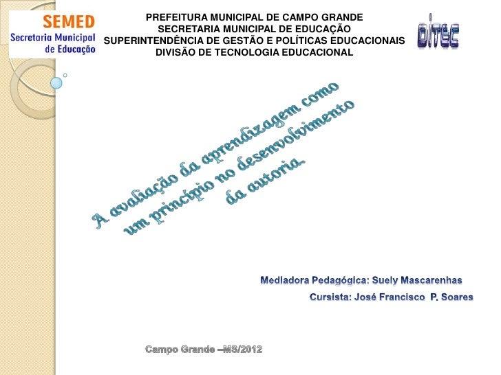 PREFEITURA MUNICIPAL DE CAMPO GRANDE         SECRETARIA MUNICIPAL DE EDUCAÇÃOSUPERINTENDÊNCIA DE GESTÃO E POLÍTICAS EDUCAC...