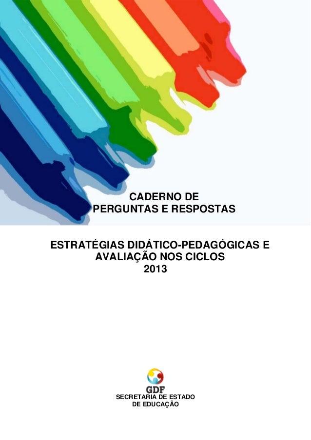 CADERNO DE      PERGUNTAS E RESPOSTASESTRATÉGIAS DIDÁTICO-PEDAGÓGICAS E      AVALIAÇÃO NOS CICLOS               2013      ...