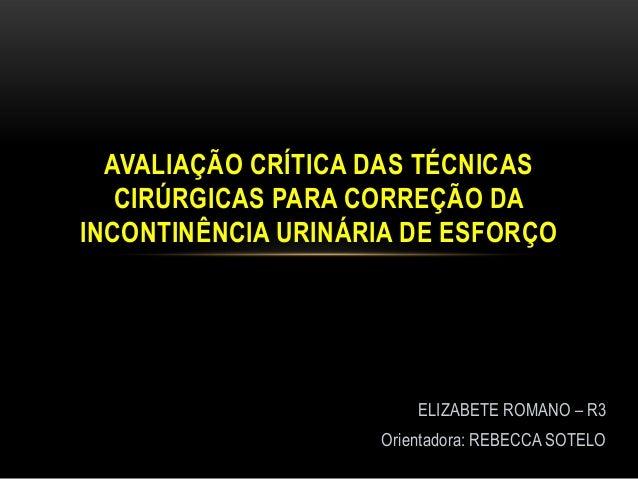 AVALIAÇÃO CRÍTICA DAS TÉCNICAS   CIRÚRGICAS PARA CORREÇÃO DAINCONTINÊNCIA URINÁRIA DE ESFORÇO                        ELIZA...