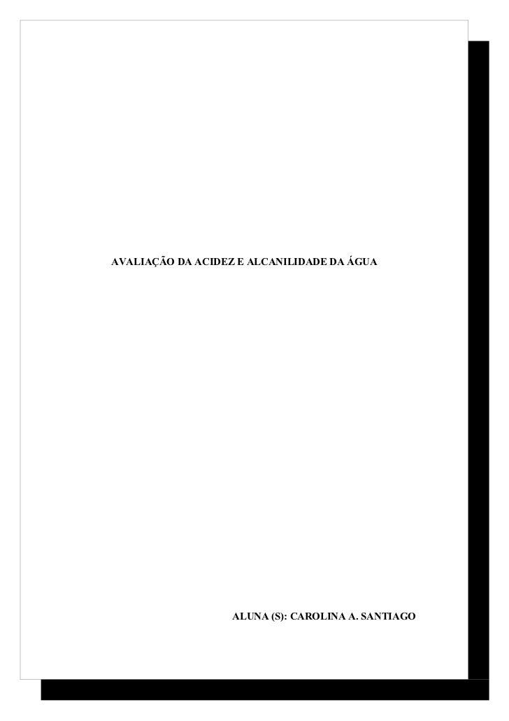AVALIAÇÃO DA ACIDEZ E ALCANILIDADE DA ÁGUA                   ALUNA (S): CAROLINA A. SANTIAGO