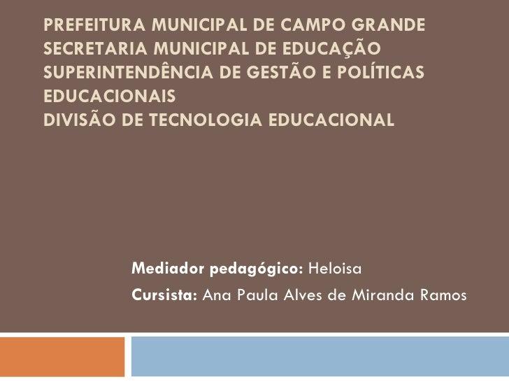 PREFEITURA MUNICIPAL DE CAMPO GRANDESECRETARIA MUNICIPAL DE EDUCAÇÃOSUPERINTENDÊNCIA DE GESTÃO E POLÍTICASEDUCACIONAISDIVI...