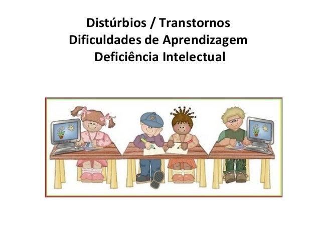 Distúrbios / Transtornos Dificuldades de Aprendizagem Deficiência Intelectual