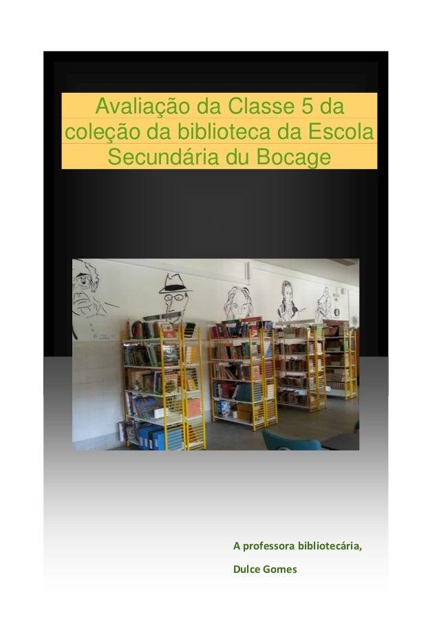 Avaliação da Classe 5 da coleção da biblioteca da Escola Secundária du Bocage A professora bibliotecária, Dulce Gomes