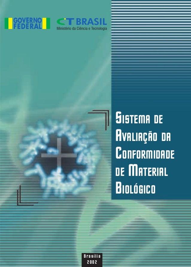 SISTEMA DE           AVALIAÇÃO DA           CONFORMIDADE           DE MATERIAL           BIOLÓGICOBrasília 2002