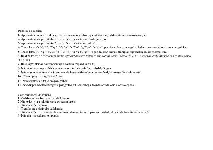 Padrões de escrita1- Apresenta muitas dificuldades para representar sílabas cuja estrutura seja diferente de consoante-vog...