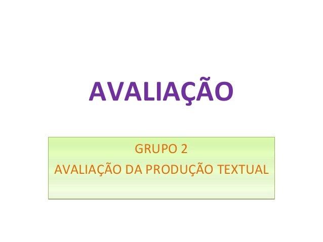 AVALIAÇÃO GRUPO 2 AVALIAÇÃO DA PRODUÇÃO TEXTUAL