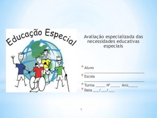 Avaliação especializada das necessidades educativas especiais * Aluno _______________________________ * Escola ___________...