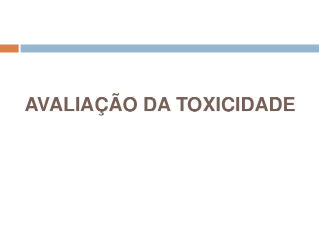 AVALIAÇÃO DA TOXICIDADE