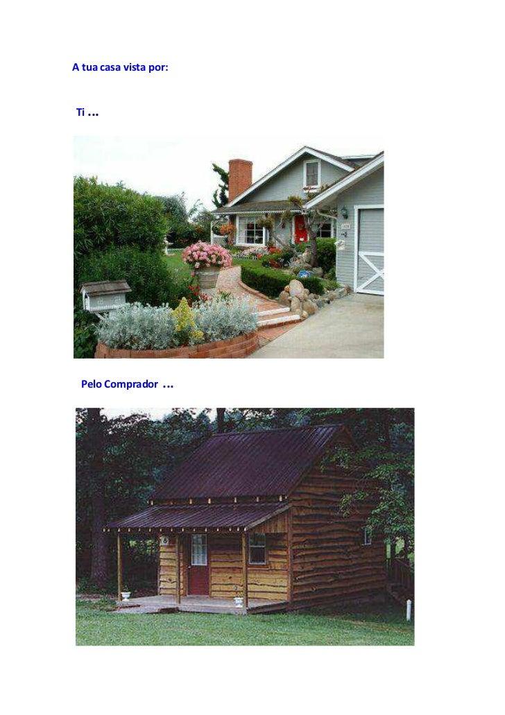 A tua casa vista por:Ti ... Pelo Comprador    ...