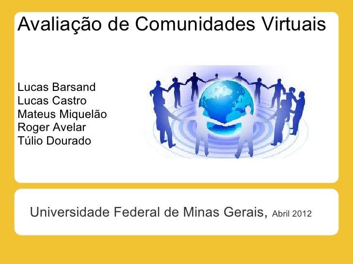 Avaliação de Comunidades VirtuaisLucas BarsandLucas CastroMateus MiquelãoRoger AvelarTúlio Dourado  Universidade Federal d...