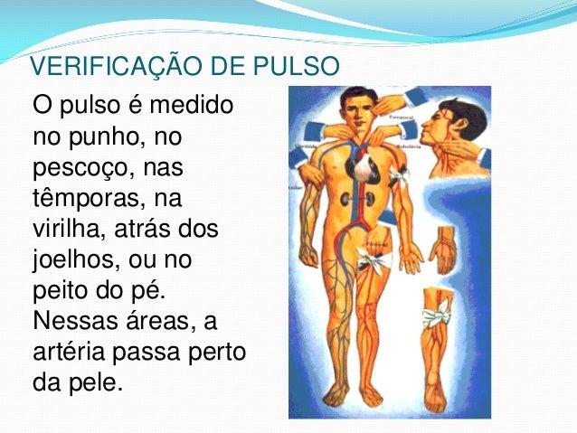 VERIFICAÇÃO DE PULSO O pulso é medido no punho, no pescoço, nas têmporas, na virilha, atrás dos joelhos, ou no peito do pé...