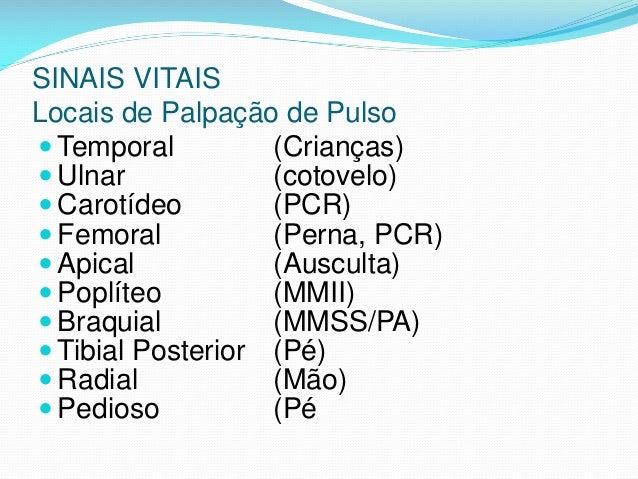 SINAIS VITAIS Locais de Palpação de Pulso  Temporal (Crianças)  Ulnar (cotovelo)  Carotídeo (PCR)  Femoral (Perna, PCR...