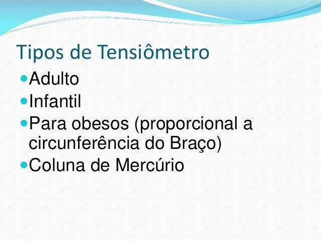 Tipos de Tensiômetro Adulto Infantil Para obesos (proporcional a circunferência do Braço) Coluna de Mercúrio