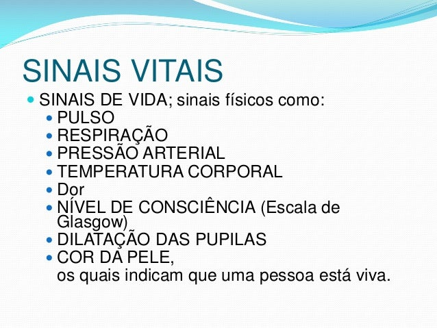 SINAIS VITAIS  SINAIS DE VIDA; sinais físicos como:  PULSO  RESPIRAÇÃO  PRESSÃO ARTERIAL  TEMPERATURA CORPORAL  Dor ...