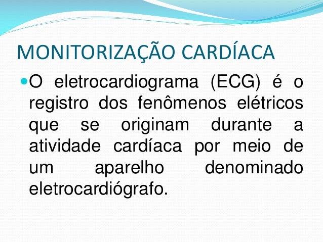 MONITORIZAÇÃO CARDÍACA O eletrocardiograma (ECG) é o registro dos fenômenos elétricos que se originam durante a atividade...