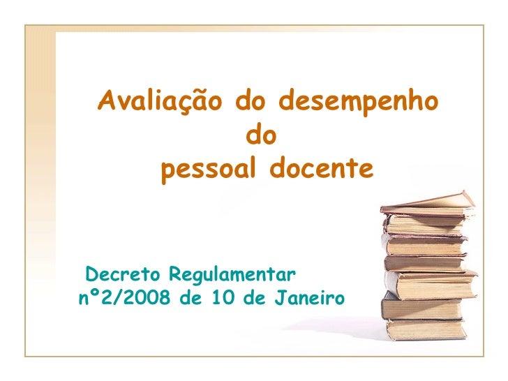 Avaliação do desempenho do  pessoal docente Decreto Regulamentar  nº2/2008 de 10 de Janeiro