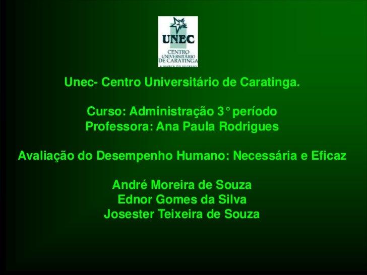 Unec- Centro Universitário de Caratinga.<br />Curso: Administração 3° períodoProfessora: Ana Paula Rodrigues<br />Avaliaçã...