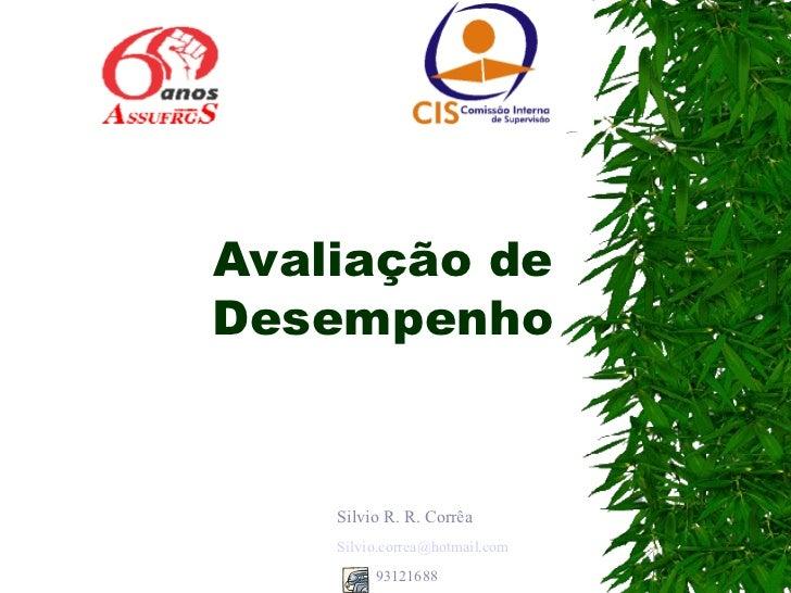 Avaliação de Desempenho Silvio R. R. Corrêa [email_address] 93121688