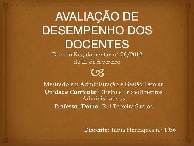 Decreto Regulamentar n.º 26/2012de 21 de fevereiroMestrado em Administração e Gestão EscolarUnidade Curricular Direito e P...