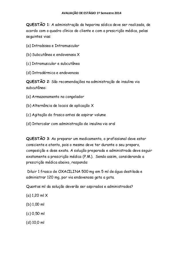 AVALIAÇÃO DE ESTÁGIO 1º Semestre 2014 QUESTÃO 1: A administração da heparina sódica deve ser realizada, de acordo com o qu...