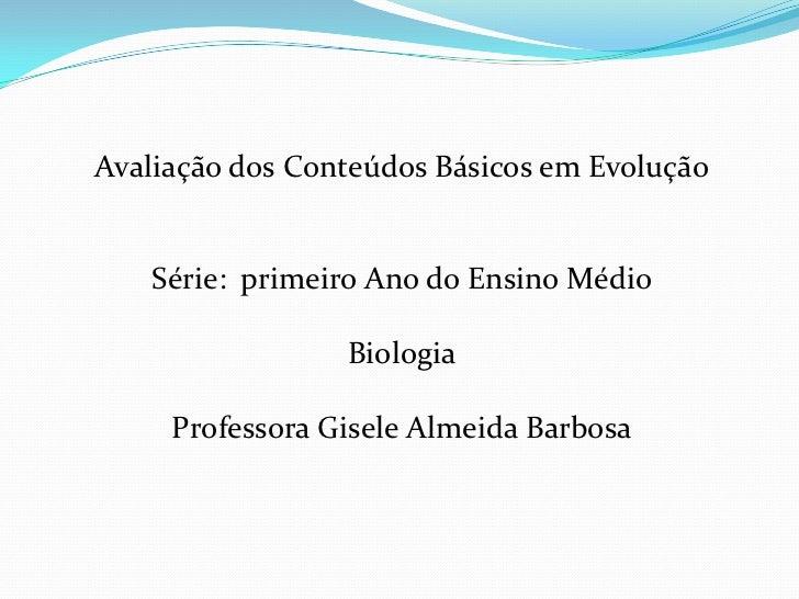 Avaliação dos Conteúdos Básicos em Evolução   Série: primeiro Ano do Ensino Médio                 Biologia     Professora ...