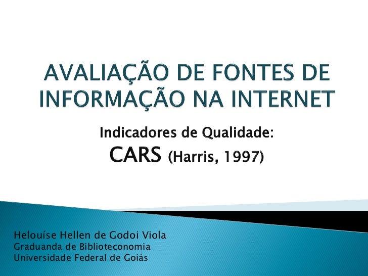 Indicadores de Qualidade:                    CARS         (Harris, 1997)Helouíse Hellen de Godoi ViolaGraduanda de Bibliot...