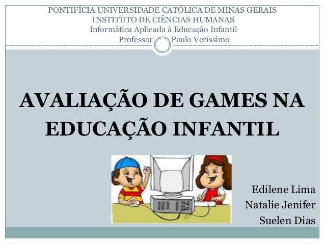 PONTIFÍCIA UNIVERSIDADE CATÓLICA DE MINAS GERAIS INSTITUTO DE CIÊNCIAS HUMANAS Informática Aplicada à Educação Infantil Pr...