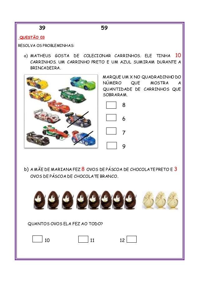39 59 QUESTÃO 03 RESOLVA OS PROBLEMINHAS: a) MATHEUS GOSTA DE COLECIONAR CARRINHOS. ELE TINHA 10 CARRINHOS. UM CARRINHO PR...
