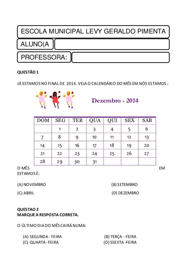 ESCOLA MUNICIPAL LEVY GERALDO PIMENTA  ALUNO(A  )  PROFESSORA:  QUESTÃO 1  JÁ ESTAMOS NO FINAL DE 2014. VEJA O CALENDÁRIO ...