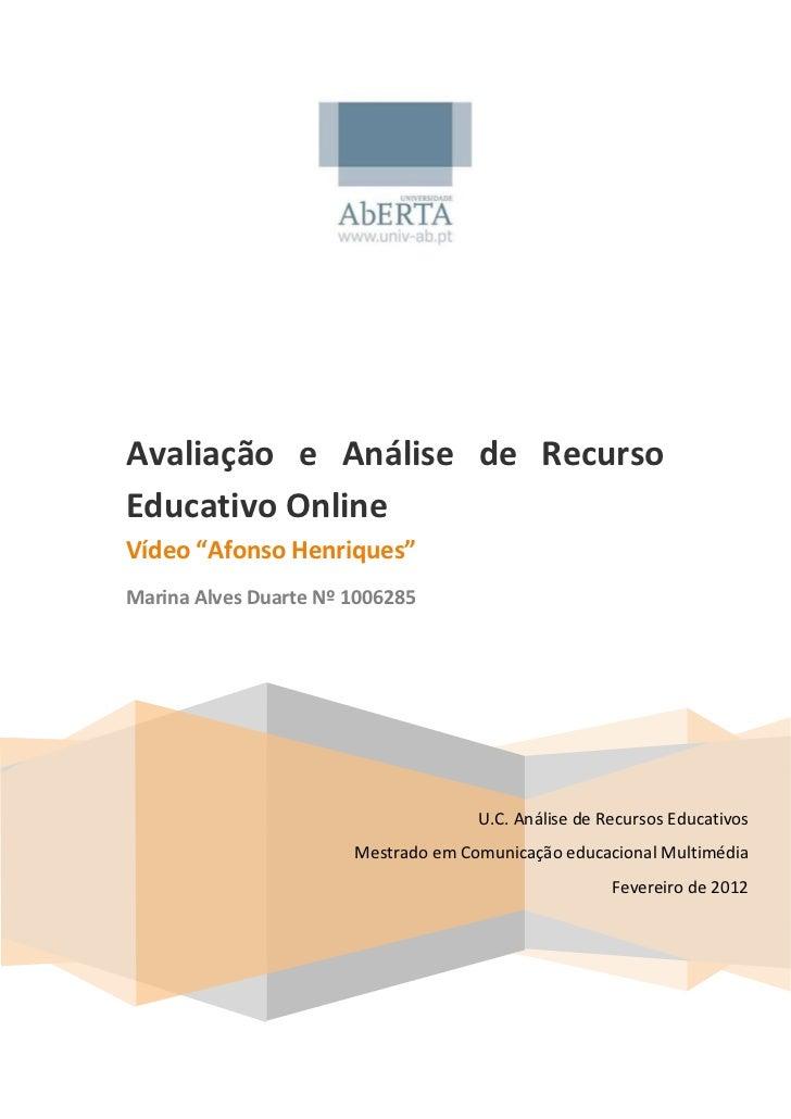 """Avaliação e Análise de RecursoEducativo OnlineVídeo """"Afonso Henriques""""Marina Alves Duarte Nº 1006285                      ..."""