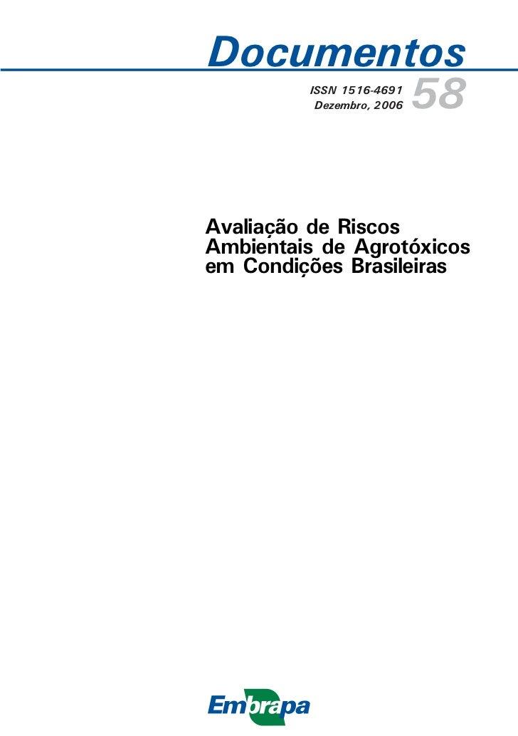 Documentos       58ISSN 1516-4691          Dezembro, 2006Avaliação de RiscosAmbientais de Agrotóxicosem Condições Brasilei...