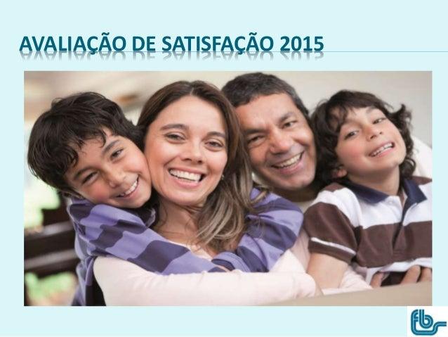 AVALIAÇÃO DE SATISFAÇÃO 2015