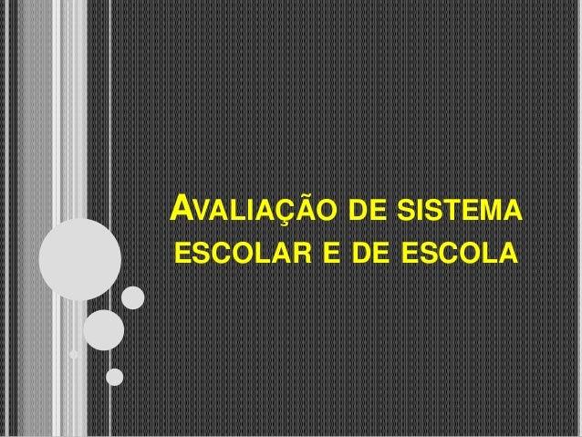 AVALIAÇÃO DE SISTEMA ESCOLAR E DE ESCOLA