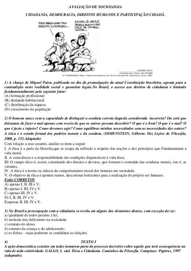 AVALIAÇÃO DE SOCIOLOGIA  CIDADANIA, DEMOCRACIA, DIREITOS HUMANOS E PARTICIPAÇÃO CIDADÃ.  1) A charge de Miguel Paiva, publ...