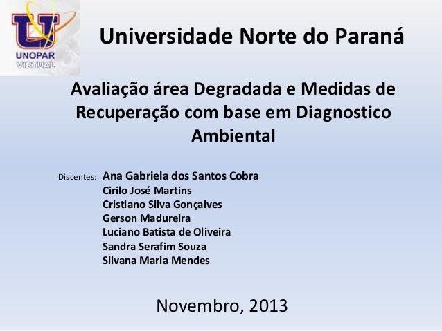 Avaliação área Degradada e Medidas de Recuperação com base em Diagnostico Ambiental Discentes: Ana Gabriela dos Santos Cob...
