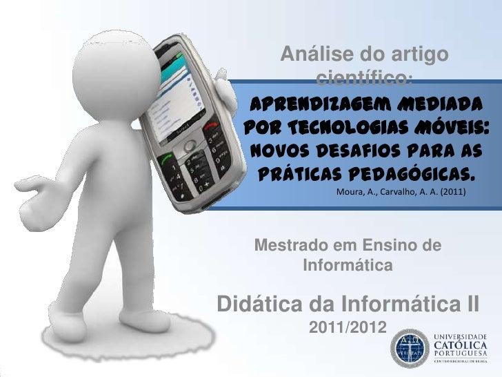 Análise do artigo         científico:   Aprendizagem Mediada  por Tecnologias Móveis:   Novos Desafios para as    Práticas...